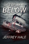 From Below - Jeffrey  Hale