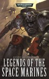 Legends of the Space Marines - Christian Dunn, Nick Kyme, Aaron Dembski-Bowden, Mitchel Scanlon, Jonathan Green, Ben Counter, James Swallow, Graham McNeill, Paul Kearney, C.S.Goto, Richard Williams