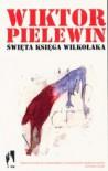 Świeta księga wilkołaka - Victor Pelevin, Ewa Rojewska-Olejarczuk
