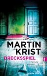 Drecksspiel: Thriller - Martin Krist