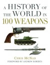 A History of the World in 100 Weapons - Chris McNab