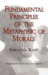 Fundamental Principles of the Metaphysic of Morals - Immanuel Kant, Thomas K. Abbott