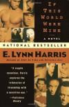 If This World Were Mine: A Novel - E. Lynn Harris
