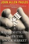 A Mathematician Plays The Stock Market - John Allen Paulos