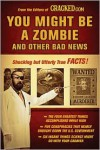 You Might Be a Zombie and Other Bad News: Shocking but Utterly True Facts -