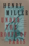 Under the Roofs of Paris - Henry Miller