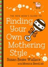 The New Mom's Guide to Finding Your Own Mothering Style - Susan Besze Wallace, Monica Reed