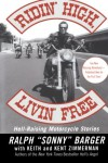 Ridin' High, Livin' Free: Hell-Raising Motorcycle Stories - Sonny Barger, Keith Zimmerman, Kent Zimmerman