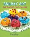 Sneaky Art: Crafty Surprises to Hide in Plain Sight - Marthe Jocelyn