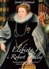 Elżbieta I i Robert Dudley. Prawdziwa historia Królowej Dziewicy i mężczyzny, którego kochała - Sarah Gristwood