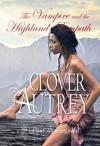 The Vampire and the Highland Empath (a Highland Sorcery novel) - Clover Autrey