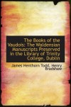 The Books of the Vaudois: The Waldensian Manuscripts Preserved in the Library of Trinity College, Du - James Henthorn Todd