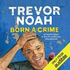 Born a Crime: Stories from a South African Childhood - Audible Studios, Trevor Noah