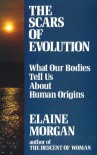 The Scars of Evolution: What our bodies tell us about human origins - Elaine Morgan