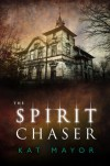 The Spirit Chaser - Kat Mayor, K.M. Montemayor