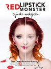 Red Lipstick Monster - tajniki makijazu - Grzelakowska-Kostoglu Ewa