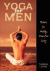 Yoga for Men: Postures for Healthy, Stress-free Living - Thomas Claire