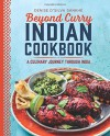 Beyond Curry Indian Cookbook: A Culinary Journey Through India - Denise D'silva Sankhé
