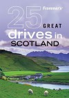Frommer's 25 Great Drives in Scotland - David Williams