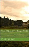 Waiting For Mr. Ashwell (English Edition) - K. Sterling