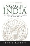 Engaging India: Diplomacy, Democracy, and the Bomb - Strobe Talbott