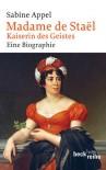 Madame de Staël: Kaiserin des Geistes - Sabine Appel