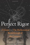 Perfect Rigor: A Genius and the Mathematical Breakthrough of the Century - Masha Gessen