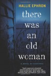 There Was an Old Woman: A Novel of Suspense - Hallie Ephron