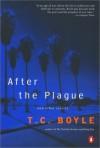 After the Plague: Stories - T.C. Boyle