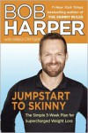 Jumpstart to Skinny: The Simple 3-Week Plan for Supercharged Weight Loss - Bob Harper, Greg Critser