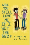 Will You Still Love Me If I Wet the Bed? - Liz Prince