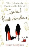 The Fabulously Fashionable Life of Isabel Bookbinder - Holly McQueen