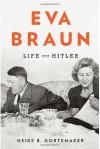Eva Braun: Life with Hitler - Heike B. Gortemaker
