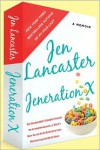 Jeneration X: One Reluctant Adult's Attempt to Unarrest Her Arrested Development; Or, Why It's Never Too Late for Her Dumb Ass to Learn Why Froot Loops Are Not for Dinner -