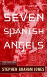 Seven Spanish Angels - Stephen Graham Jones