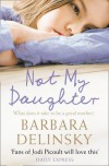 Not My Daughter - Barbara Delinsky