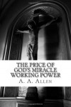 The Price of God's Miracle Working Power - A.A. Allen