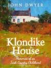 Klondike House - Memories of an Irish Country Childhood - John  Dwyer