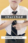 Churched: One Kid's Journey Toward God Despite a Holy Mess - Matthew Paul Turner