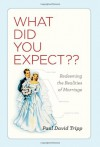 What Did You Expect?: Redeeming the Realities of Marriage - Paul David Tripp