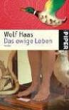 Das ewige Leben - Wolf Haas