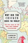 Why Did the Chicken Cross the World?: The Epic Saga of the Bird that Powers Civilization - Andrew Lawler