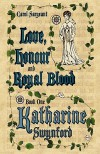 Love, Honour And Royal Blood   Book One: Katharine Swynford (Née De Roët) - Carol Sargeant