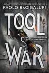 Tool of War - Paolo Bacigalupi