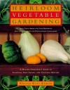 Heirloom Vegetable Gardening: A Master Gardener's Guide to Planting, Seed Saving, and Cultural History - William Woys Weaver