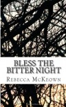Bless the Bitter Night: Poems about Failed Love in the Modern World - Rebecca McKeown