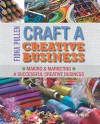 Craft a Creative Business: Making & Marketing a Successful Creative Business - Fiona Pullen
