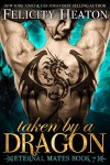 Taken by a Dragon (Eternal Mates Paranormal Romance Series Book 7) - Felicity Heaton