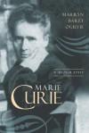 Marie Curie: A Biography - Marilyn Bailey Ogilvie