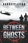 Between Ghosts by Garrett Leigh (2015-11-19) - Garrett Leigh